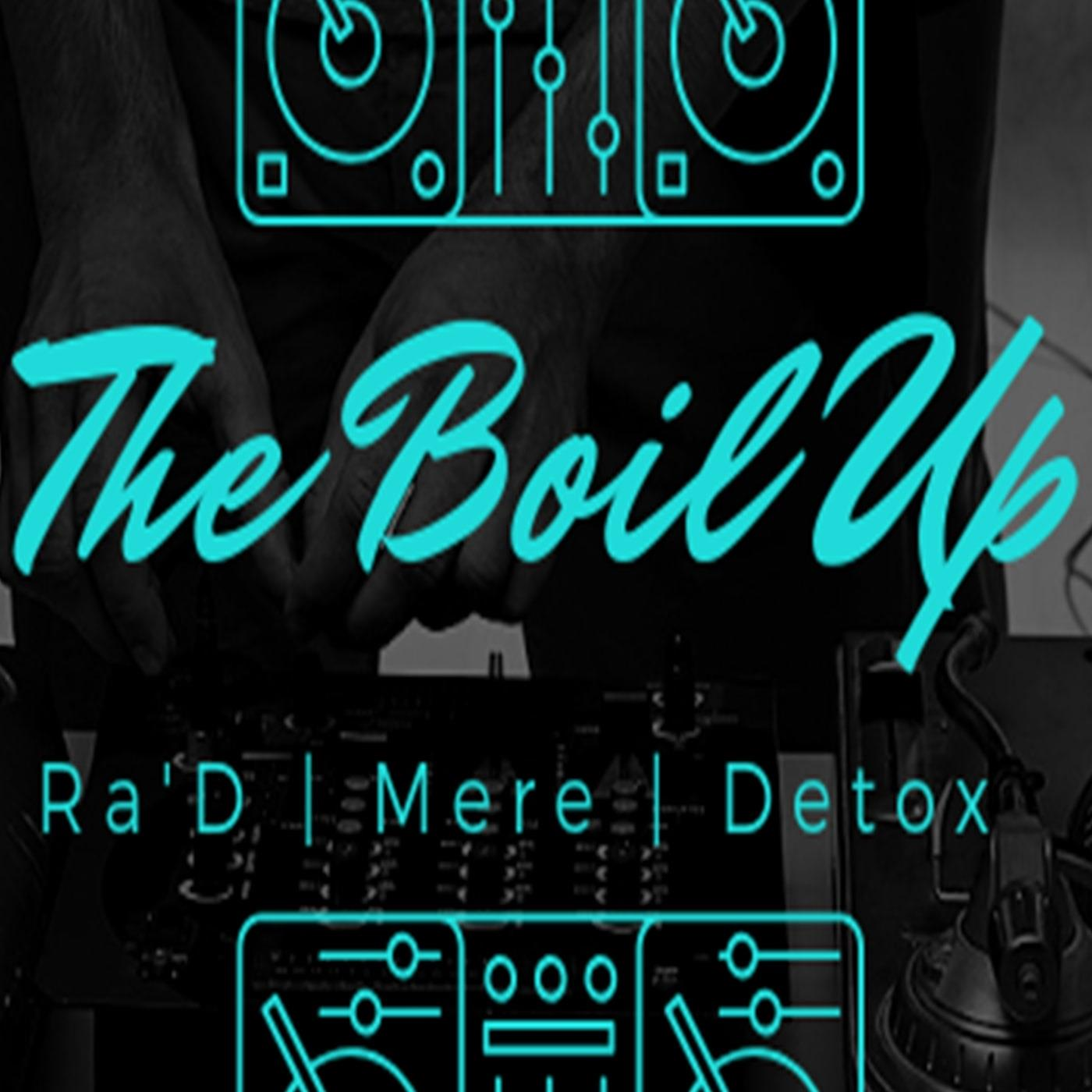 The Boil Up Radio Show - Ra, Richie, and Detox